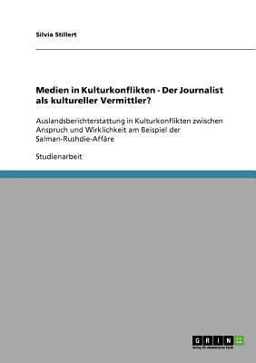Medien in Kulturkonflikten - Der Journalist als kultureller Vermittler?