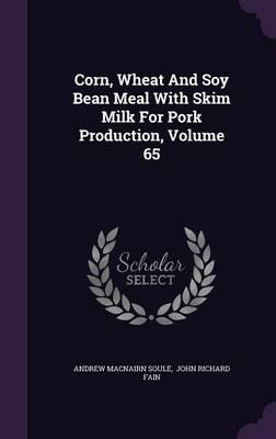 Corn, Wheat and Soy Bean Meal with Skim Milk for Pork Production, Volume 65