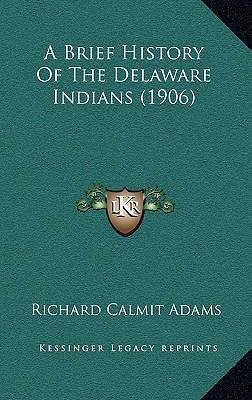 A Brief History of the Delaware Indians (1906)