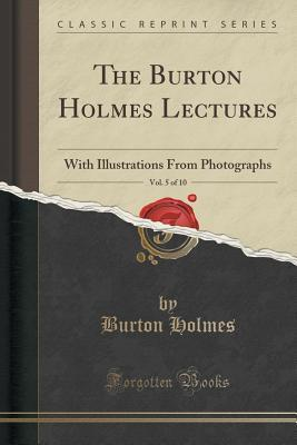 The Burton Holmes Lectures, Vol. 5 of 10