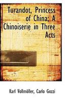 Turandot, Princess of China; A Chinoiserie in Three Acts