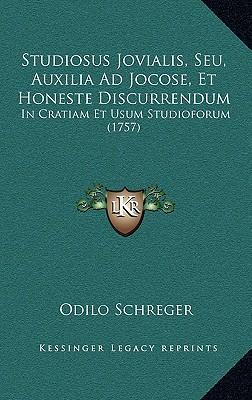 Studiosus Jovialis, Seu, Auxilia Ad Jocose, Et Honeste Discurrendum