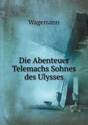 Die Abenteuer Telemachs Sohnes Des Ulysses