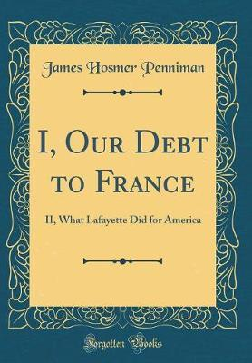 I, Our Debt to France
