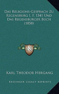 Das Religions-Gesprach Zu Regensburg I. F. 1541 Und Das Regensburger Buch (1858)
