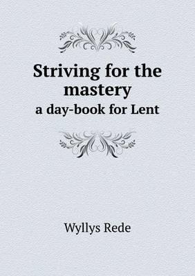 Striving for the Mastery a Day-Book for Lent