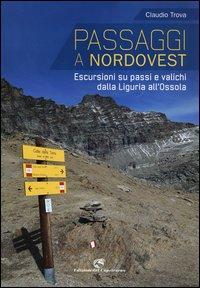 Passaggi a Nordovest. Escursioni su passi e valichi dalla Liguria all'Ossola
