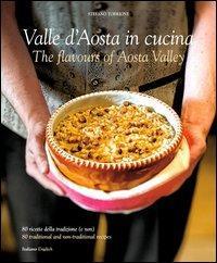 Cucina in Valle D'Aosta. 80 ricette della tradizone (e non). Ediz. italiana e inglese