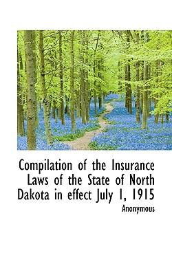 Compilation of the Insurance Laws of the State of North Dakota in Effect July 1, 1915