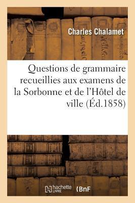 Questions de Grammaire Recueillies aux Examens de la Sorbonne et de l'Hôtel de Ville de 1852 a 1857