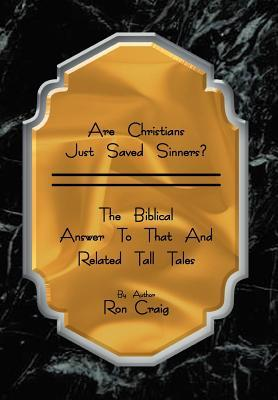 Are Christians Just Saved Sinners?