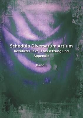 Schedula Diversarum Artium Revidirter Text, U Bersetzung Und Appendix Band I