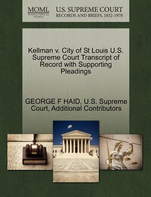 Kellman V. City of St Louis U.S. Supreme Court Transcript of Record with Supporting Pleadings