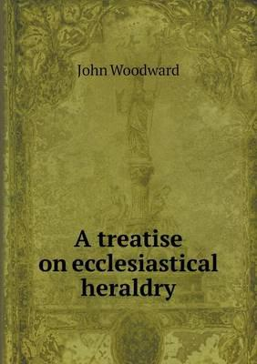 A Treatise on Ecclesiastical Heraldry