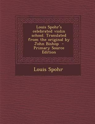 Louis Spohr's Celebrated Violin School. Translated from the Original by John Bishop