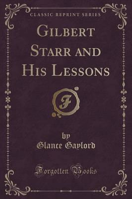 Gilbert Starr and His Lessons (Classic Reprint)
