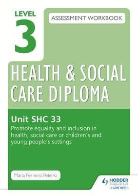 Level 3 Health & Social Care Diploma SHC 33 Assessment Workbook