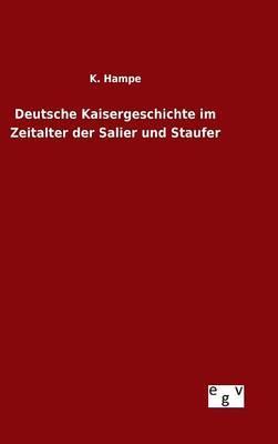 Deutsche Kaisergeschichte im Zeitalter der Salier und Staufer