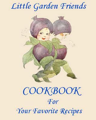 Little Garden Friends Cookbook for Your Favorite Recipes