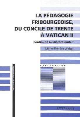LA PEDAGOGIE FRIBOURGEOISE, DU CONCILE DE TRENTE A VATICAN II. Continuité ou discontinuité ?