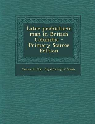 Later Prehistoric Man in British Columbia - Primary Source Edition