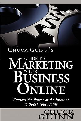 Chuck Guinn's Guide to Marketing Your Business Online