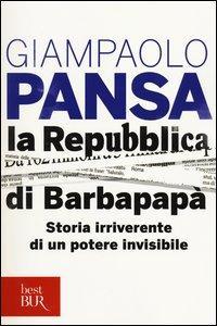 La Repubblica di Barbapapà. Storia irriverente di un potere invisibile