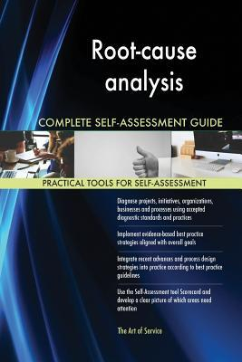 Root-Cause Analysis Complete Self-Assessment Guide