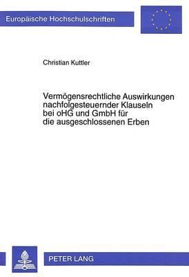 Vermögensrechtliche Auswirkungen nachfolgesteuernder Klauseln bei oHG und GmbH für die ausgeschlossenen Erben