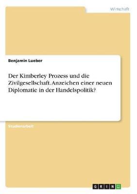 Der Kimberley Prozess und die Zivilgesellschaft. Anzeichen einer neuen Diplomatie in der Handelspolitik?