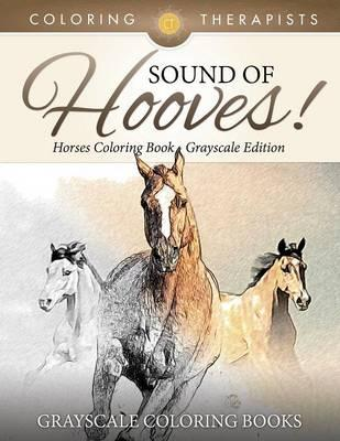 Sound Of Hooves! - Horses Coloring Book Grayscale Edition   Grayscale Coloring Books