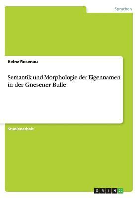 Semantik und Morphologie der Eigennamen in der Gnesener Bulle