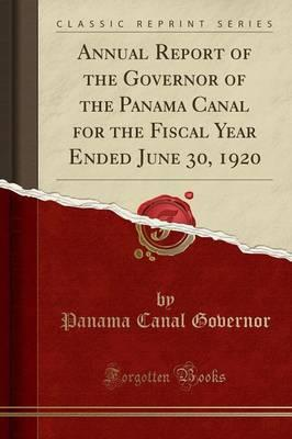 Annual Report of the Governor of the Panama Canal for the Fiscal Year Ended June 30, 1920 (Classic Reprint)