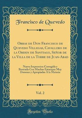 Obras de Don Francisco de Quevedo Villegas, Cavallero de la Orden de Santiago, Señor de la Villa de la Torre de Juan-Abad, Vol. 2