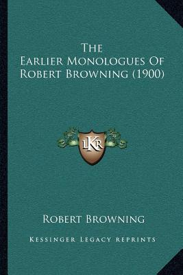 The Earlier Monologues of Robert Browning (1900)