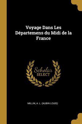 Voyage Dans Les Départemens Du MIDI de la France