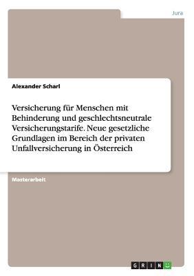 Versicherung für Menschen mit Behinderung und geschlechtsneutrale Versicherungstarife. Neue gesetzliche Grundlagen im Bereich der privaten Unfallversicherung in Österreich