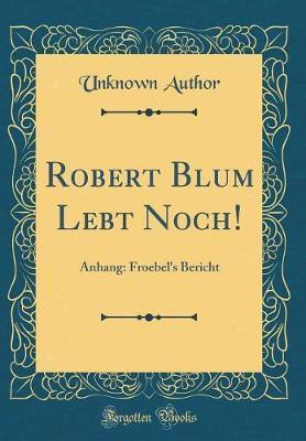 Robert Blum Lebt Noch!