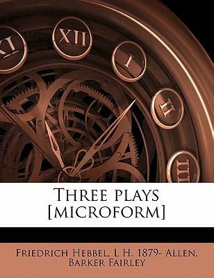 Three Plays [Microform]