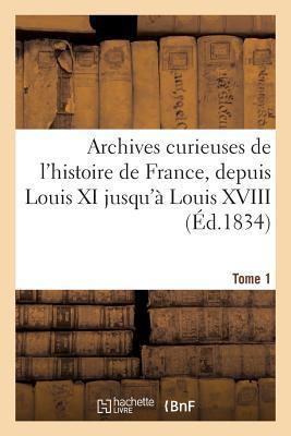 Archives Curieuses de l'Histoire de France, Depuis Louis XI Jusqu'a Louis XVIII. Tome 1,Serie 2