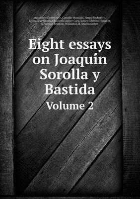 Eight Essays on Joaqui N Sorolla y Bastida Volume 2