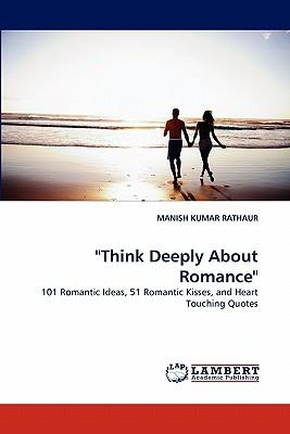 """""""Think Deeply About Romance"""""""