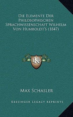Die Elemente Der Philosophischen Sprachwissenschaft Wilhelm Von Humboldt's (1847)