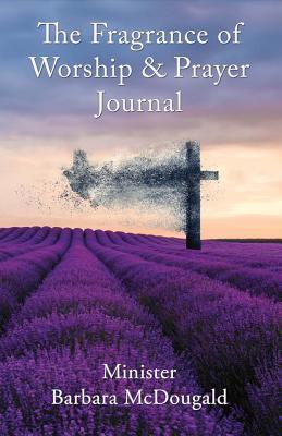 The Fragrance of Worship & Prayer Journal
