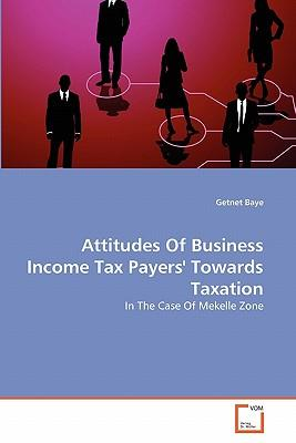 Attitudes Of Business Income Tax Payers' Towards Taxation