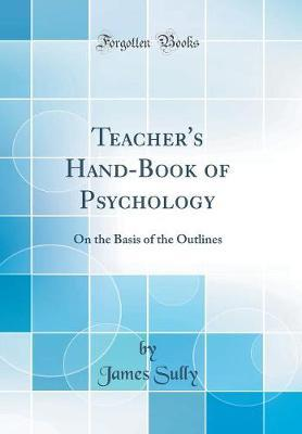 Teacher's Hand-Book of Psychology