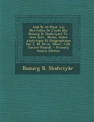Adja Ib Al-Hind. Les Merveilles de L'Inde [By Buzurg B. Shahriyar] Tr. Avec Intr., Notes, Index Analytique Et Geographique Par L. M. Devic. (Nouv. Coll. Jannet-Picard).