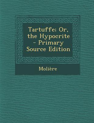 Tartuffe; Or, the Hy...