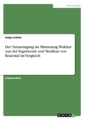 Der Natureingang im Minnesang. Walther von der Vogelweide und Neidhart von Reuental im Vergleich