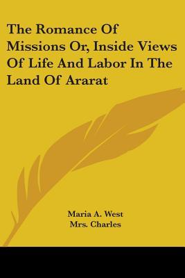 The Romance of Missions Or, Inside Views of Life and Labor in the Land of Ararat